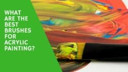 What are the Best Brushes for Acrylic Painting?