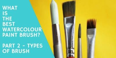 What is the Best Watercolour Paint Brush? Part 2 – Types Of Brush
