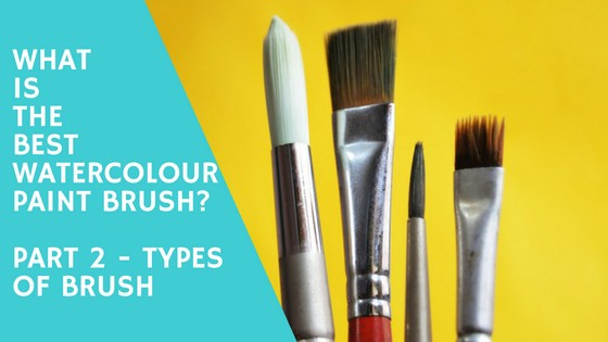 What is the Bes Watercolour paint brush - Part 2 - Types Of Brush