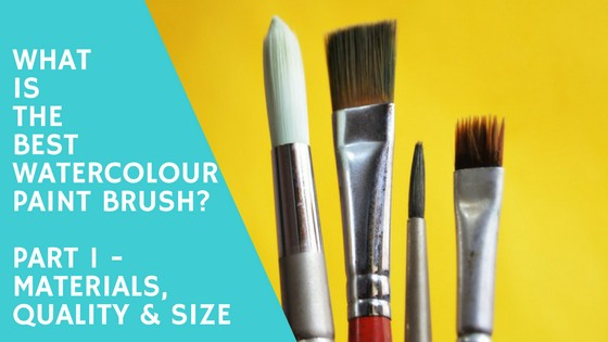 What is the Best watercolour paint brush Materials, Quality and Size